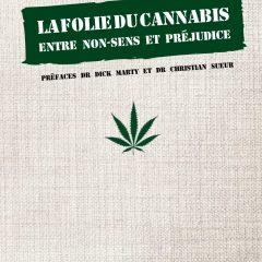 La Folie du Cannabis, entre non-sens et préjudice                                         Mischa Hauswirth