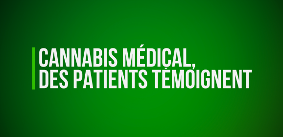 Cannabis médical : Des patients témoignent